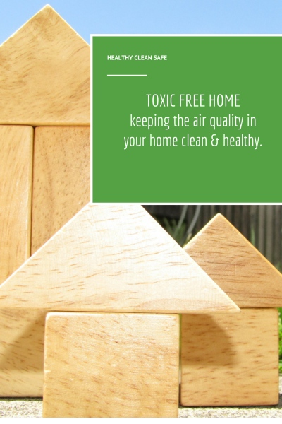 Keeping your home healthy and toxic free