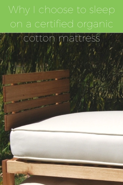 Why I choose to sleep on a certified organic cotton mattress